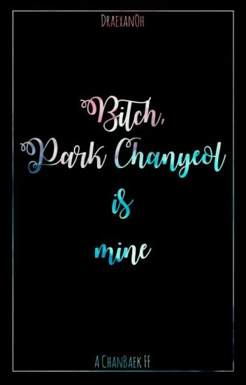 Bitch, Park Chanyeol is mine (ChanBaek FF)
