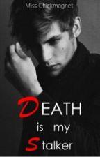 Death is my Stalker by MissChickmagnet