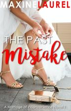 The PAST MISTAKE (Completed) by astoldby_maxine