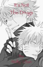 It's Not The Drugs (KakaNaru) (ManxBoy) by JayJaytheKillah