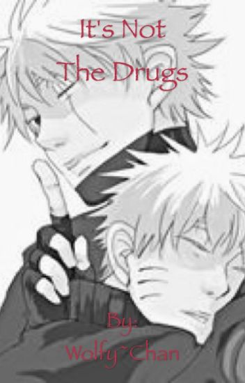 It's Not The Drugs (KakaNaru) (ManxBoy)