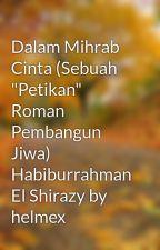 """Dalam Mihrab Cinta (Sebuah """"Petikan"""" Roman Pembangun Jiwa) Habiburrahman El Shirazy by helmex by helmex"""