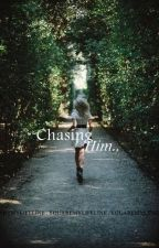 Chasing Him by youaremylifeline