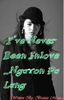 I'VE NEVER BEEN IN LOVE.. NGAYON PA LANG..