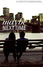 Maybe Next Time by howboutnah_