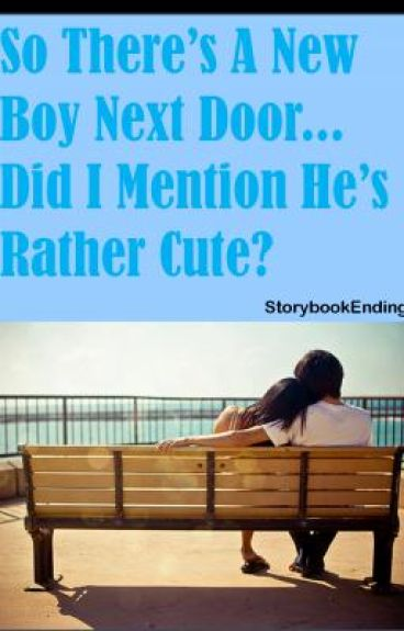 So There's A New Boy Next Door...Did I Mention He's Rather Cute?