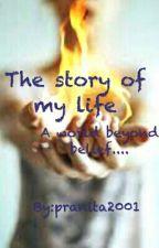 THE STORY OF MY LIFE by pranita2001