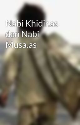 Nabi Khidir.as dan Nabi Musa.as