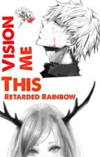 Vision Me This (Tokyo Ghoul FanFic) by Retarded_Rainbow
