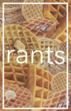 rants by wafflecult
