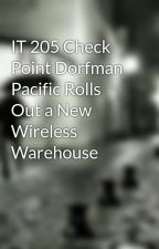 IT 205 Check Point Dorfman Pacific Rolls Out a New Wireless Warehouse by comelicu1973
