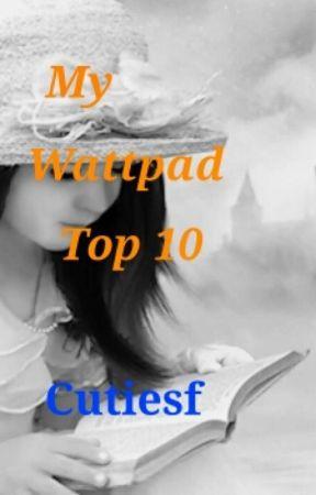 My Wattpad Top Ten by cutiesf