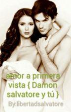 amor a primera vista { Damon salvatore y tú } by libertadsalvatore