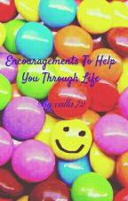 Encouragements to help you through life by calla72
