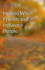 How to Win Friends and Influence People by iwonderabout