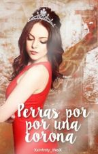 Perras Por Una Corona by XxInfinity_lifexX