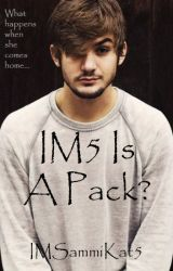 IM5 Is A Pack? by IMSammiKat5