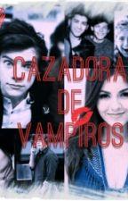 Cazadora De Vampiros (H.S) (Editando) by FollowingDreams1D