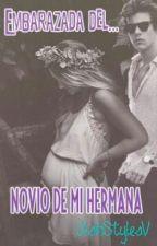 EMBARAZADA DEL NOVIO DE MI HERMANA by AshStylesV