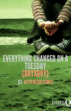 Everything Changed on a Tuesday (BoyxBoy) by KittenLovesEmos