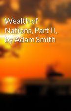 Wealth of Nations, Part II, by Adam Smith by jerrylasala