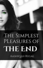 The Simplest Pleasures of the END (4) by AashiqahRegal
