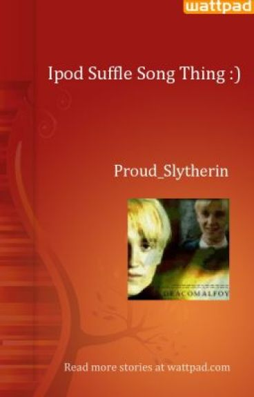 Ipod Shuffle Song Thing :) by Proud_Slytherin