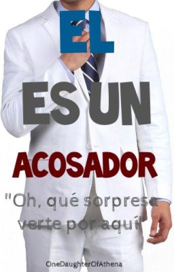 Él Es Un Acosador ©