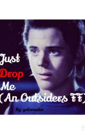 Just Drop Me (An Outsiders FF) by YoloReader