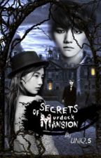 Secrets of Murdock Mansion || Baekhyun Fanfic  by UNIQ_5
