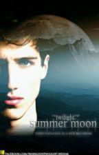 The Twilight Saga: Summer Moon (Fanfiction) by Miley_Mehak