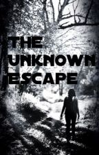 The Unknown Escape by Godslittlelight