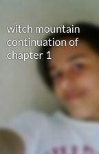 witch mountain continuation of chapter 1 by skitlezz
