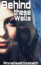Behind these walls by AnnaliseElizabeth