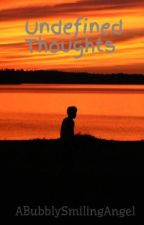 Undefined Thoughts by ABubblySmilingAngel