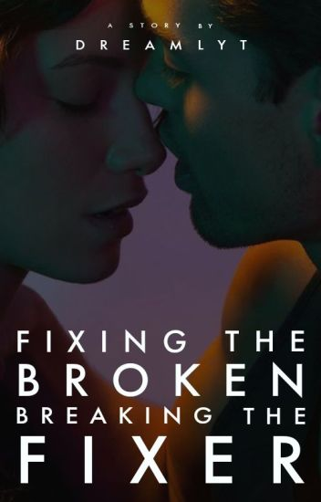 Fixing the Broken, Breaking the Fixer (Completed_Book 1_Under major revisions)