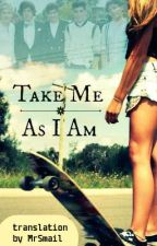 Take Me As I Am [translation by MrSmail] #Wattys2016 by MrSmail