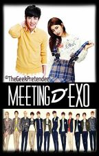 (ON HOLD) MEETING D' EXO [EXO FanFic] by cheolucky