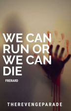 We Can Run, Or We Can Die [Frerard] by mumoslaxima