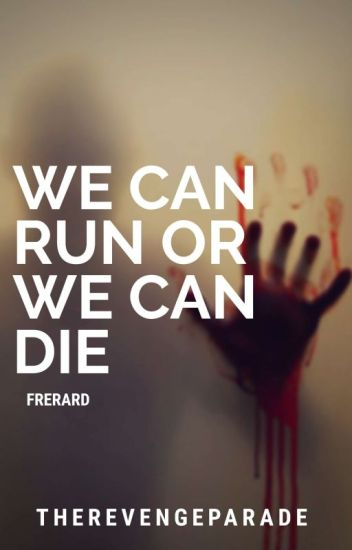 We Can Run, Or We Can Die [Frerard]