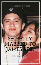 Secretly Married To James Reid [JaDine Fanfic] by xxangelfaithxx