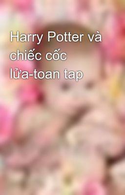 Harry Potter và chiếc cốc lửa-toan tap