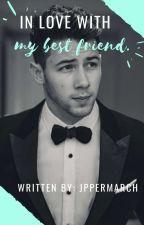 In love with my best friend. (Nick Jonas y Tu) *Terminada* by JessiePHS