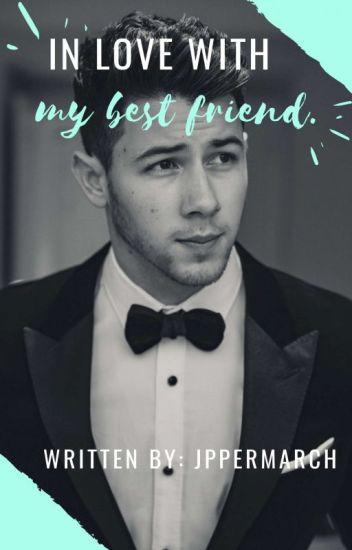 In love with my best friend. (Nick Jonas y Tu) *Terminada*
