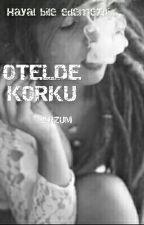OTELDE  KORKU (Tamamlandı) by onceupontime98