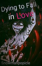 Dying to Fall in Love (Jeff X Reader) by snowmanpopicle
