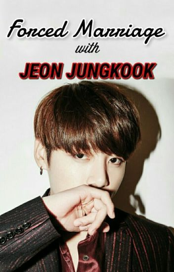 Forced Marriage With Jeon Jungkook.