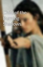 Child of the Burning Shadows. by Irisofthewaters
