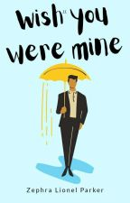I Wish You Were Mine  by Zephra_lionel_parker
