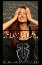 Badass Love. I Roman Reigns I by Jonfuxkingmoxley